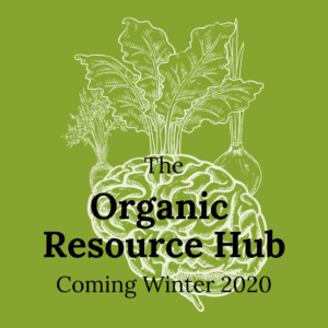 Organic Resource Hub - coming winter 2020